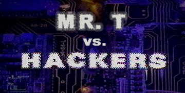 Mr. T vs Hackers ! HACKERS