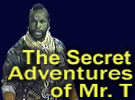 The Secret Adventures of Mr. T